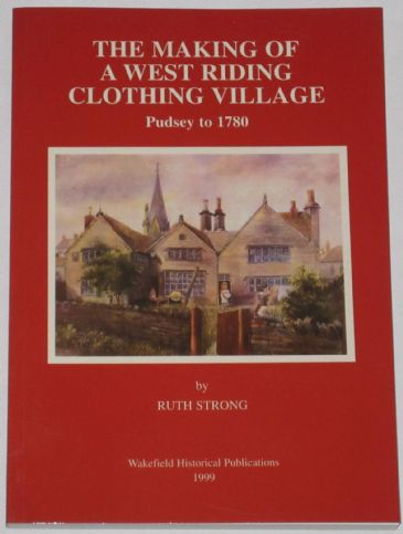 The Making of a West Riding Clothing Village - Pudsey to 1780, by Ruth Strong